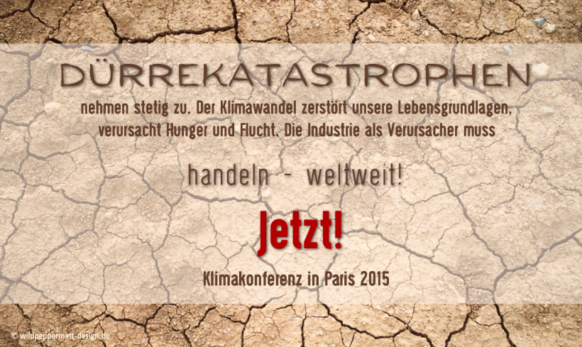 Klimawandel Dürrekatastrophen, Klimakonferenz 2015, Aktion zum Handeln / wildpeppermint-design.de