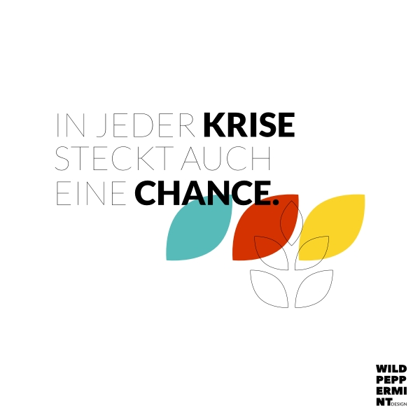 Krise, Chance, Corona-Krise, Chance nutzen, Statement Krise, wildpeppermint-design